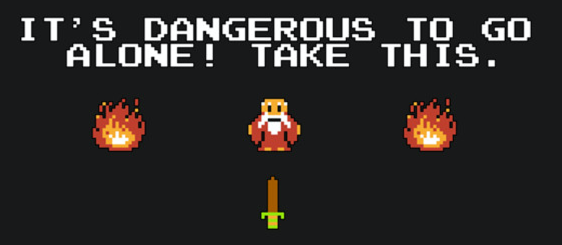 """It's dangerous to go alone, take this"" from Zelda"